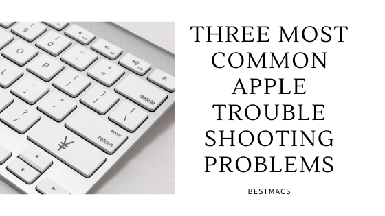 Three Most Common Apple Troubleshooting Problems