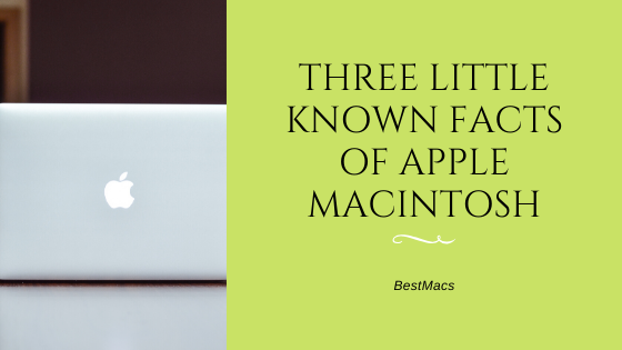 Three Little Known Facts of Apple Macintosh